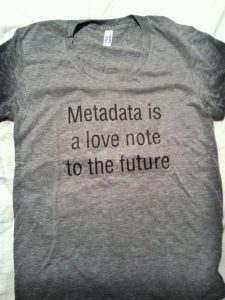 """Tshirt with the sentence """"Metadata is a love note to the future"""""""